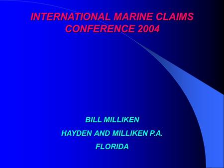 INTERNATIONAL MARINE CLAIMS CONFERENCE 2004 BILL MILLIKEN HAYDEN AND MILLIKEN P.A. FLORIDA.