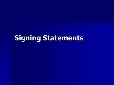 Signing Statements. Early uses Andrew Jackson Andrew Jackson Ronald Reagan Ronald Reagan Clinton Clinton.