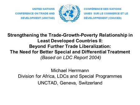 Strengthening the Trade-Growth-Poverty Relationship in Least Developed Countries II: Beyond Further Trade Liberalization: The Need for Better Special and.