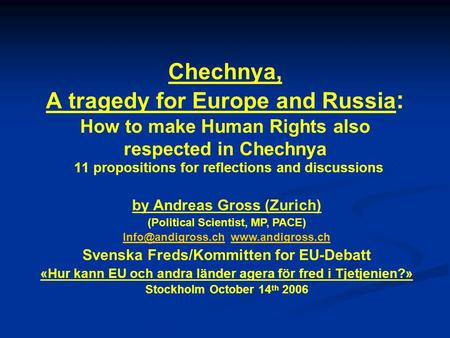 Chechnya, A tragedy for Europe and Russia : How to make Human Rights also respected in Chechnya 11 propositions for reflections and discussions by Andreas.