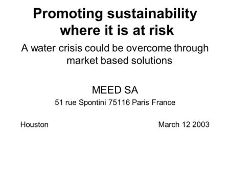 Promoting sustainability where it is at risk A water crisis could be overcome through market based solutions MEED SA 51 rue Spontini 75116 Paris France.