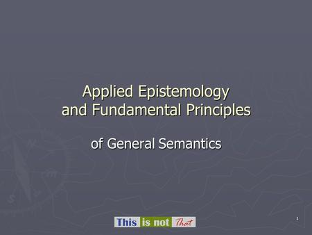 1 Applied Epistemology and Fundamental Principles of General Semantics.