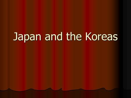 Japan and the Koreas.