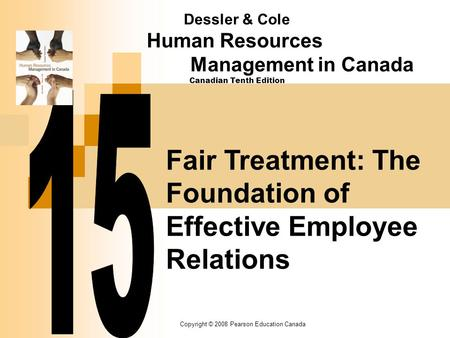 Copyright © 2008 Pearson Education Canada Fair Treatment: The Foundation of Effective Employee Relations Dessler & Cole Human Resources Management in Canada.