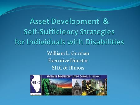 William L. Gorman Executive Director SILC of Illinois.