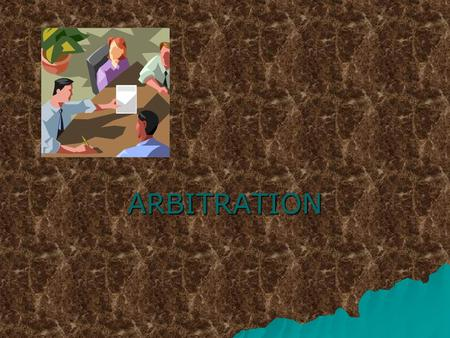 ARBITRATION. What is arbitration?  A process of resolving disputes between people or groups by referring them to a third party, either agreed upon by.