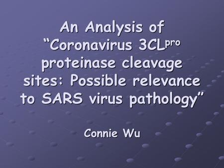 "An Analysis of ""Coronavirus 3CL pro proteinase cleavage sites: Possible relevance to SARS virus pathology"" Connie Wu."