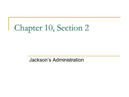 Chapter 10, Section 2 Jackson's Administration. Three Regions Emerge Regional differences played a major role in Andrew Jackson's presidency The way that.