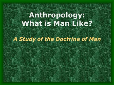 Anthropology: What is Man Like? A Study of the Doctrine of Man.