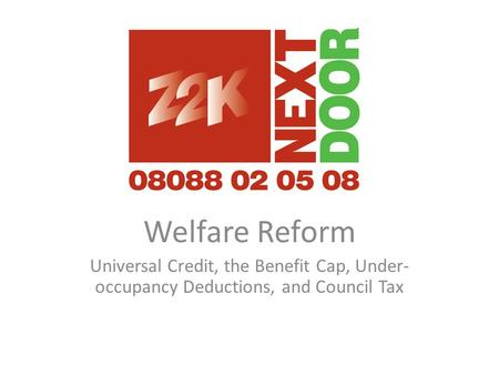 Welfare Reform Universal Credit, the Benefit Cap, Under- occupancy Deductions, and Council Tax.