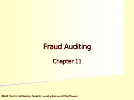 ©2012 Prentice Hall Business Publishing, Auditing 14/e, Arens/Elder/Beasley 5 - 5 Fraud Auditing Chapter 11.