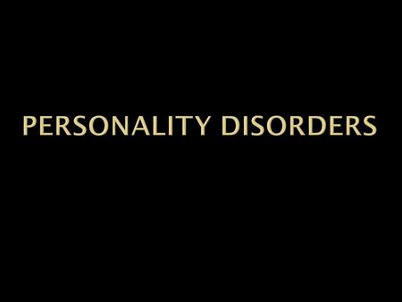  Personality Disorder is an enduring pattern of inner experience, and behavior that deviates markedly from the expectations of the person's culture,