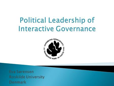 Eva Sørensen Roskilde University Denmark.  Approach the question of the future role of the state from a governance research perspective A state that.