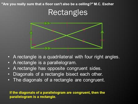 Rectangles A rectangle is a quadrilateral with four right angles. A rectangle is a parallelogram. A rectangle has opposite congruent sides. Diagonals of.