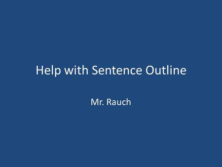 Help with Sentence Outline Mr. Rauch. Thesis Thesis statements must be provable statements. Thesis statements need to be interpretive not plot points!