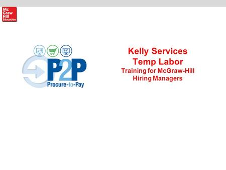 Kelly Services Temp Labor Training for McGraw-Hill Hiring Managers.