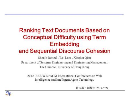 Ranking Text Documents Based on Conceptual Difficulty using Term Embedding and Sequential Discourse Cohesion Shoaib Jameel, Wai Lam, Xiaojun Qian Department.