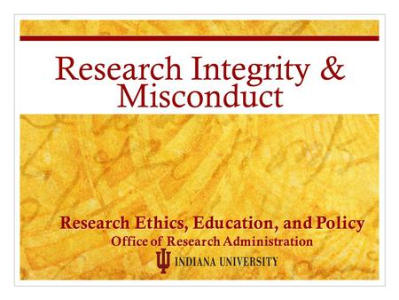 Research Integrity & Misconduct Research Ethics, Education, and Policy Office of Research Administration.