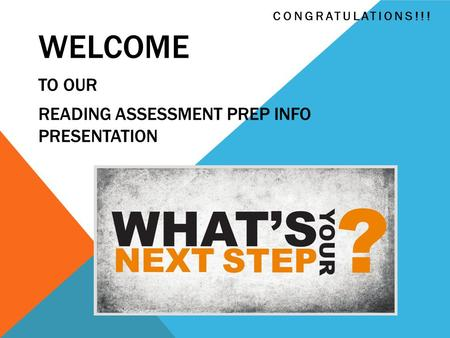 WELCOME TO OUR READING ASSESSMENT PREP INFO PRESENTATION CONGRATULATIONS!!!