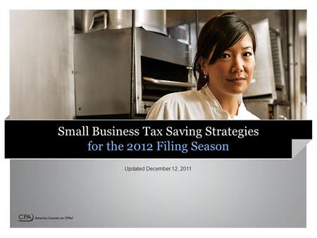 Small Business Tax Saving Strategies for the 2012 Filing Season Updated December 12, 2011.