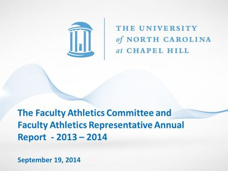 The Faculty Athletics Committee and Faculty Athletics Representative Annual Report - 2013 – 2014 September 19, 2014.