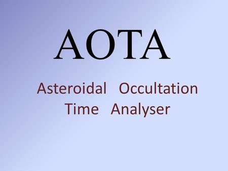 AOTA Asteroidal Occultation Time Analyser. AOTA is in Occult 4.1.0.14 2.