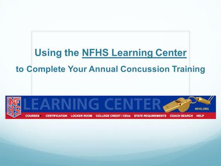 Using the NFHS Learning Center to Complete Your Annual Concussion Training.