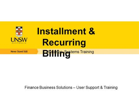 Installment & Recurring Billing Finance Business Solutions – User Support & Training Finance Systems Training.
