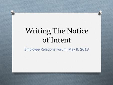 Writing The Notice of Intent Employee Relations Forum, May 9, 2013.