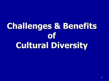 1 Challenges & Benefits of Cultural Diversity. 2 Challenges of Diversity Communication Barriers Communication Barriers Resistance to Change Resistance.