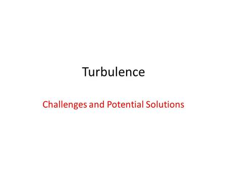 Turbulence Challenges and Potential Solutions. Turbulence Basics Drivers – Safety, Efficiency/Emissions, Capacity, & Customer Experience Primary users-