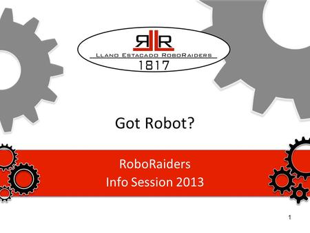 Got Robot? RoboRaiders Info Session 2013 1. Agenda Introductions Who We Are What We Do –Programs we sponsor & support –Member benefits –What to expect.