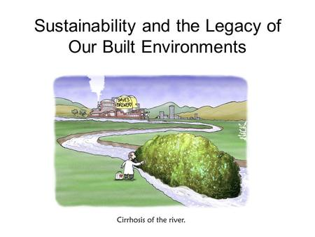 Sustainability and the Legacy of Our Built Environments.