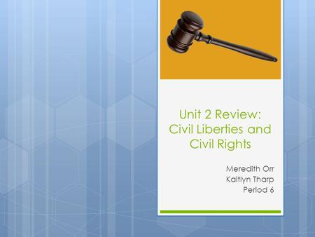 Unit 2 Review: Civil Liberties and Civil Rights Meredith Orr Kaitlyn Tharp Period 6.