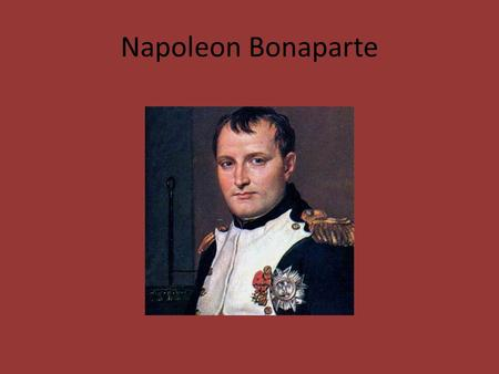 Napoleon Bonaparte. Napoleon's Rise to Power Napoleon distinguished himself in the campaigns against Austria Directors = unpopular – Napoleon and his.