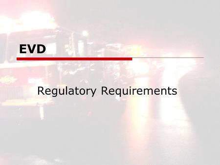 EVD Regulatory Requirements. EVD2 EVD Regulatory Requirements  Legalities Formally under the Sovereign Immunity No immunity Society knows its right Negligence.