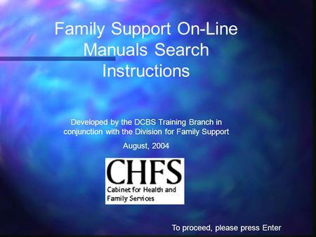Family Support On-Line Manuals Search Instructions Developed by the DCBS Training Branch in conjunction with the Division for Family Support August, 2004.