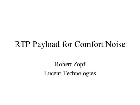RTP Payload for Comfort Noise Robert Zopf Lucent Technologies.