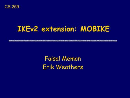 IKEv2 extension: MOBIKE Faisal Memon Erik Weathers CS 259.