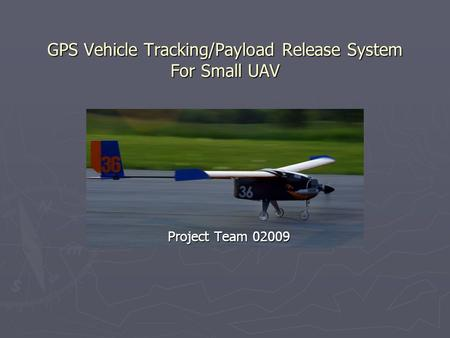 GPS Vehicle Tracking/Payload Release System For Small UAV Project Team 02009.
