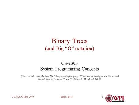 "Binary TreesCS-2303, C-Term 20101 Binary Trees (and Big ""O"" notation) CS-2303 System Programming Concepts (Slides include materials from The C Programming."