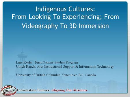 Indigenous Cultures: From Looking To Experiencing; From Videography To 3D Immersion.