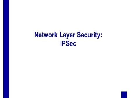 Network Layer Security: IPSec