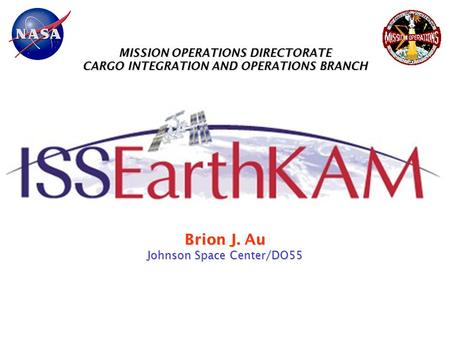 MISSION OPERATIONS DIRECTORATE CARGO INTEGRATION AND OPERATIONS BRANCH Brion J. Au Johnson Space Center/DO55.