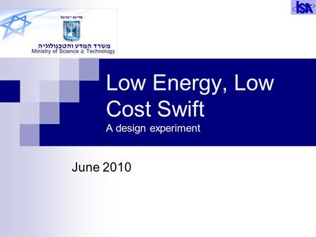 Low Energy, Low Cost Swift A design experiment June 2010.