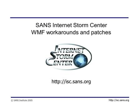 © SANS Institute 2005  SANS Internet Storm Center WMF workarounds and patches