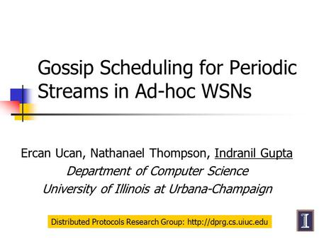 Gossip Scheduling for Periodic Streams in Ad-hoc WSNs Ercan Ucan, Nathanael Thompson, Indranil Gupta Department of Computer Science University of Illinois.
