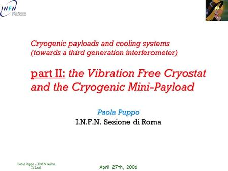 April 27th, 2006 Paola Puppo – INFN Roma ILIAS Cryogenic payloads and cooling systems (towards a third generation interferometer) part II: the Vibration.