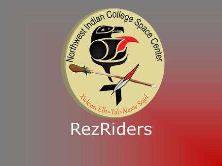 RezRiders. Mission statement Through the USLI program the Northwest Indian College Space Center's RezRiders Team enhances its involvement in science,