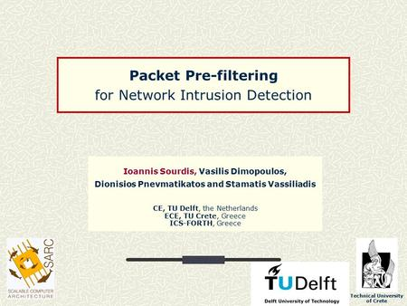 Technical University of Crete Packet Pre-filtering for Network Intrusion Detection Ioannis Sourdis, Vasilis Dimopoulos, Dionisios Pnevmatikatos and Stamatis.